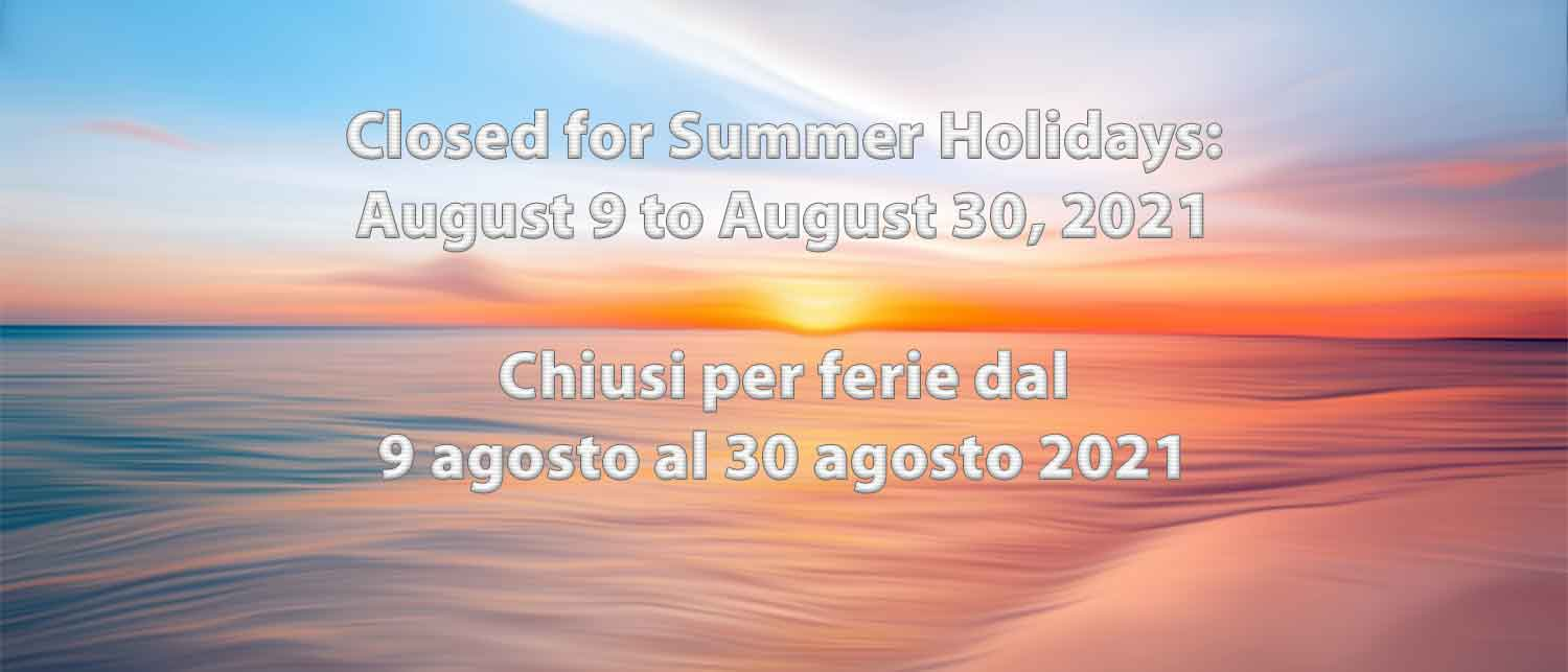 Closed for summer holidays from August 9 to August 30, 2021  Chiusi per ferie dal 9 al 30 agosto 2021